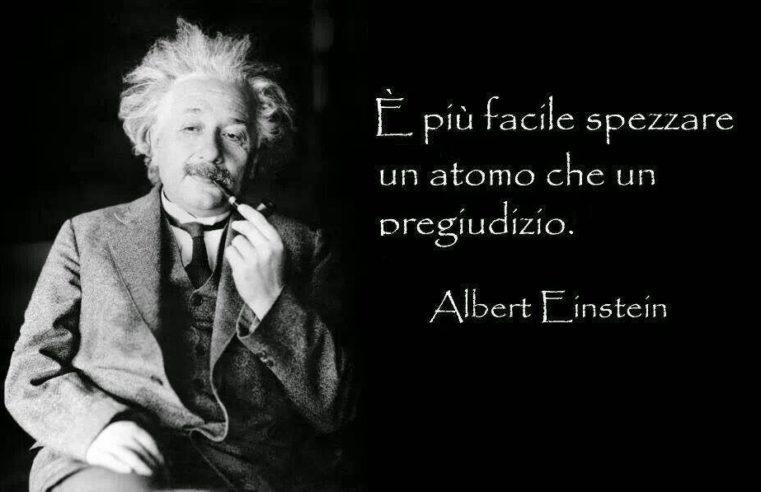 """""""È più facile rompere un atomo che un pregiudizio""""… ma a volte serve!"""